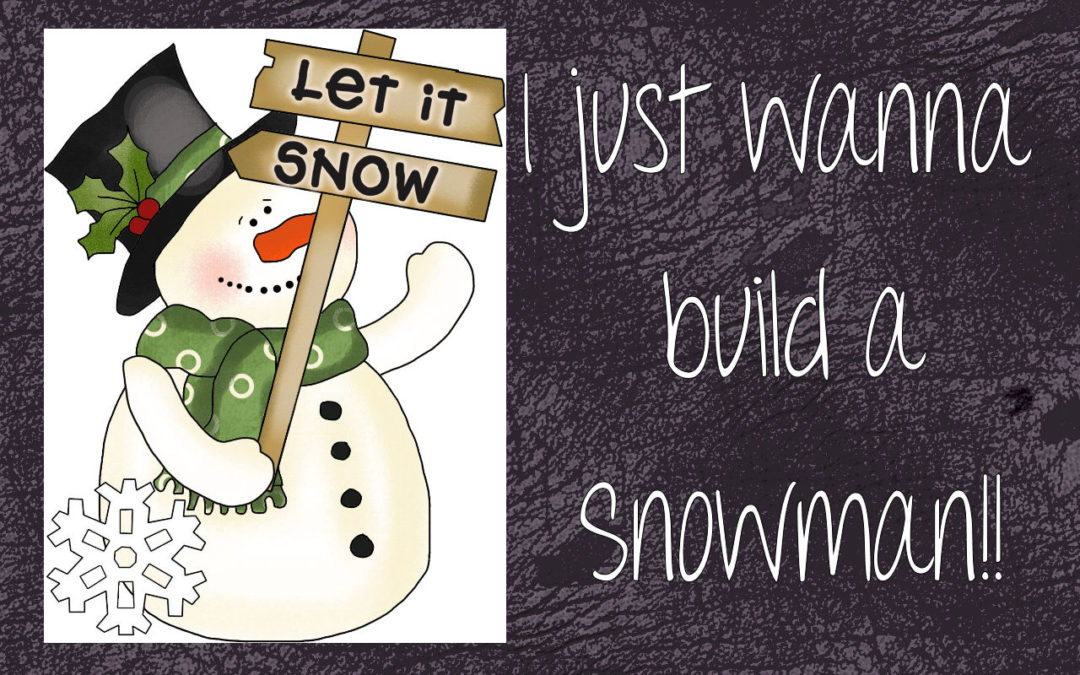 I wanna build a snowman, but…there's no snow!!